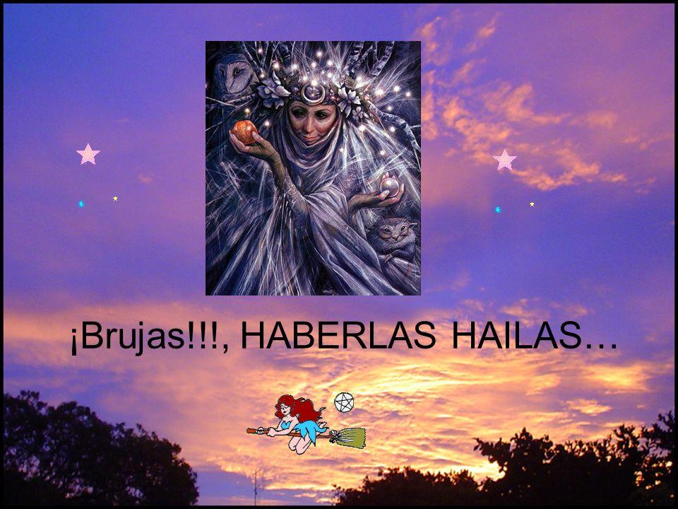 ¡Brujas!!!, HABERLAS HAILAS…