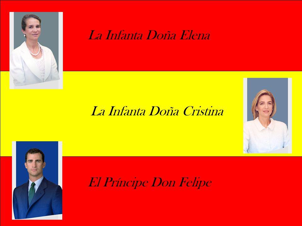 La Infanta Doña Elena La Infanta Doña Cristina El Príncipe Don Felipe