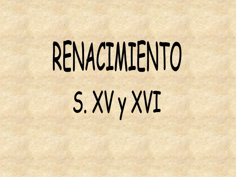 RENACIMIENTO S. XV y XVI
