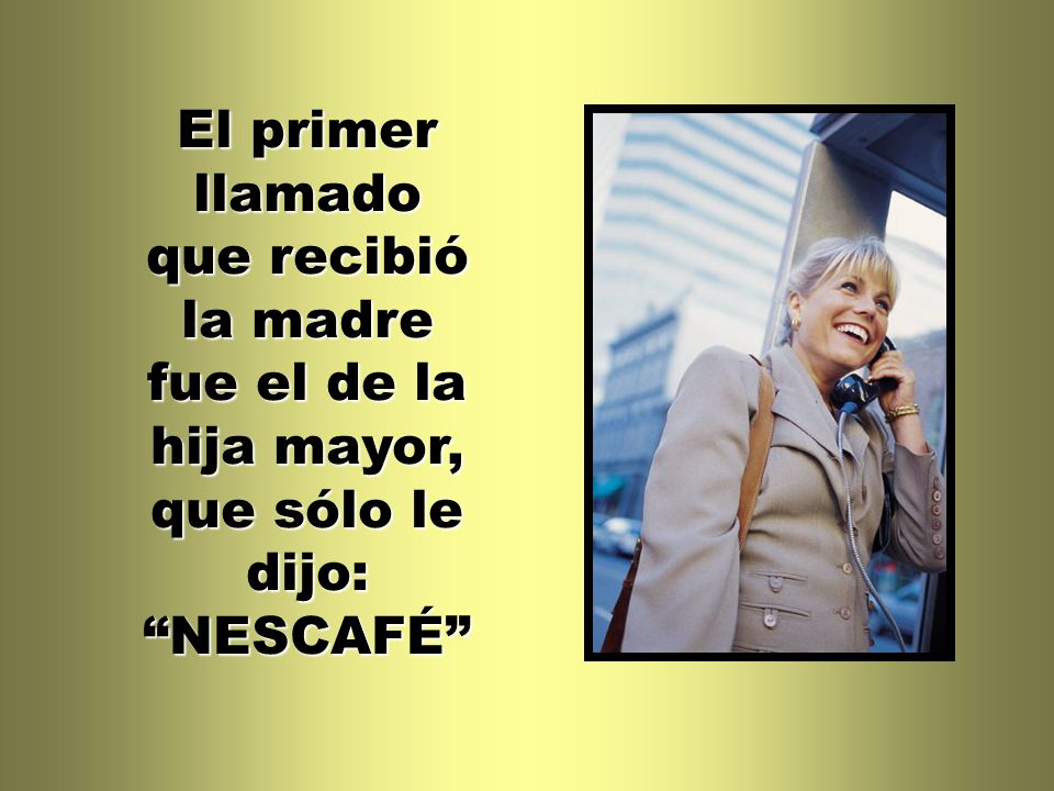 El primer llamado que recibió la madre fue el de la hija mayor, que sólo le dijo: NESCAFÉ