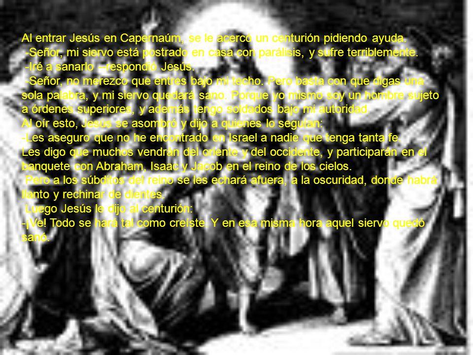 Al entrar Jesús en Capernaúm, se le acercó un centurión pidiendo ayuda.