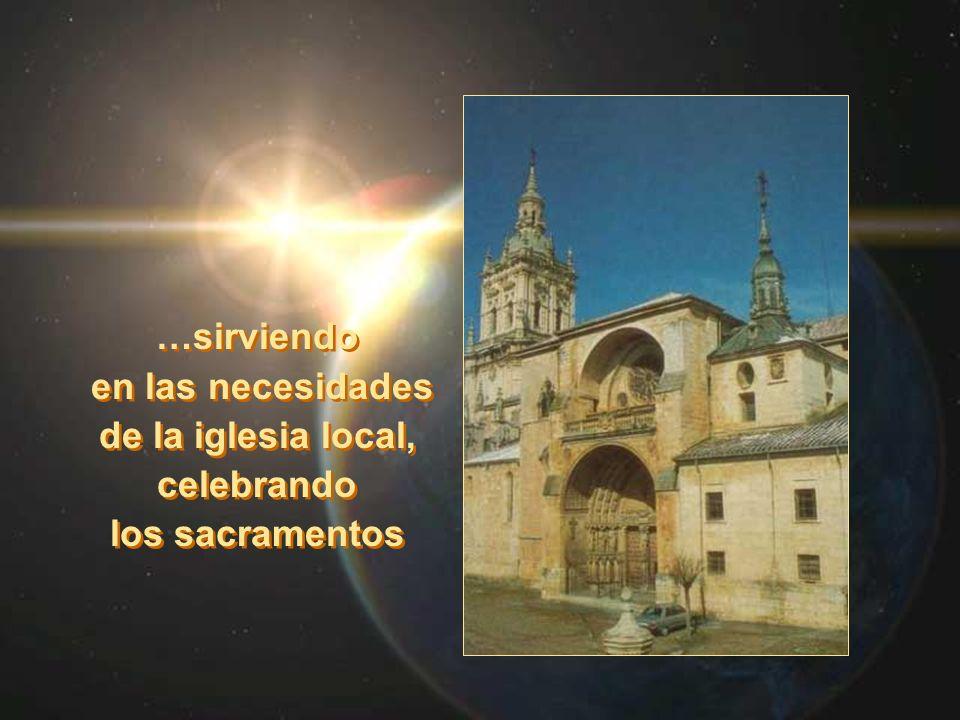 …sirviendo en las necesidades de la iglesia local, celebrando los sacramentos