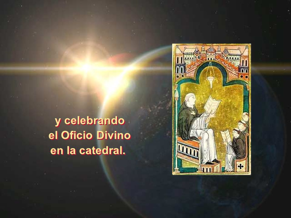 y celebrando el Oficio Divino en la catedral.