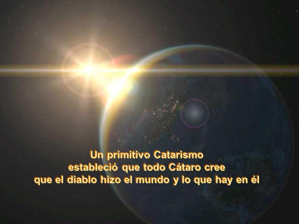 Un primitivo Catarismo estableció que todo Cátaro cree