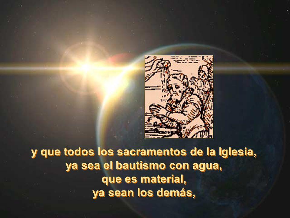 y que todos los sacramentos de la Iglesia,