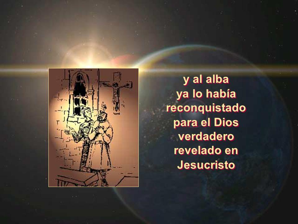 ya lo había reconquistado para el Dios verdadero revelado en