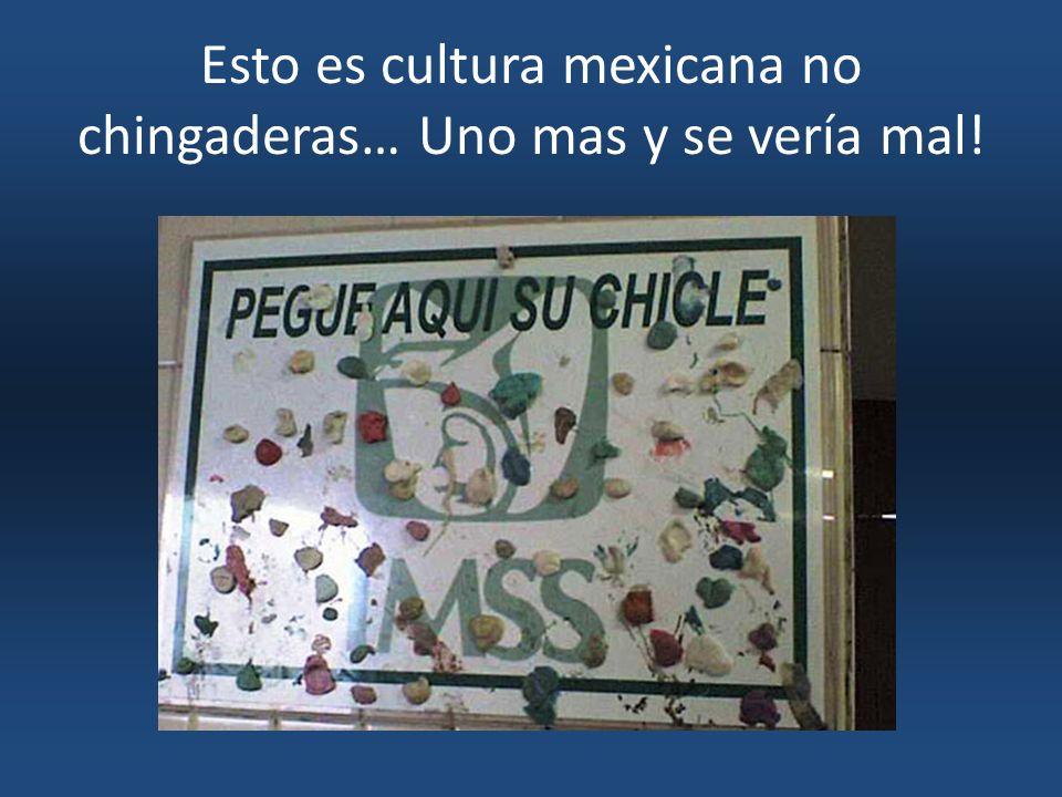 Esto es cultura mexicana no chingaderas… Uno mas y se vería mal!
