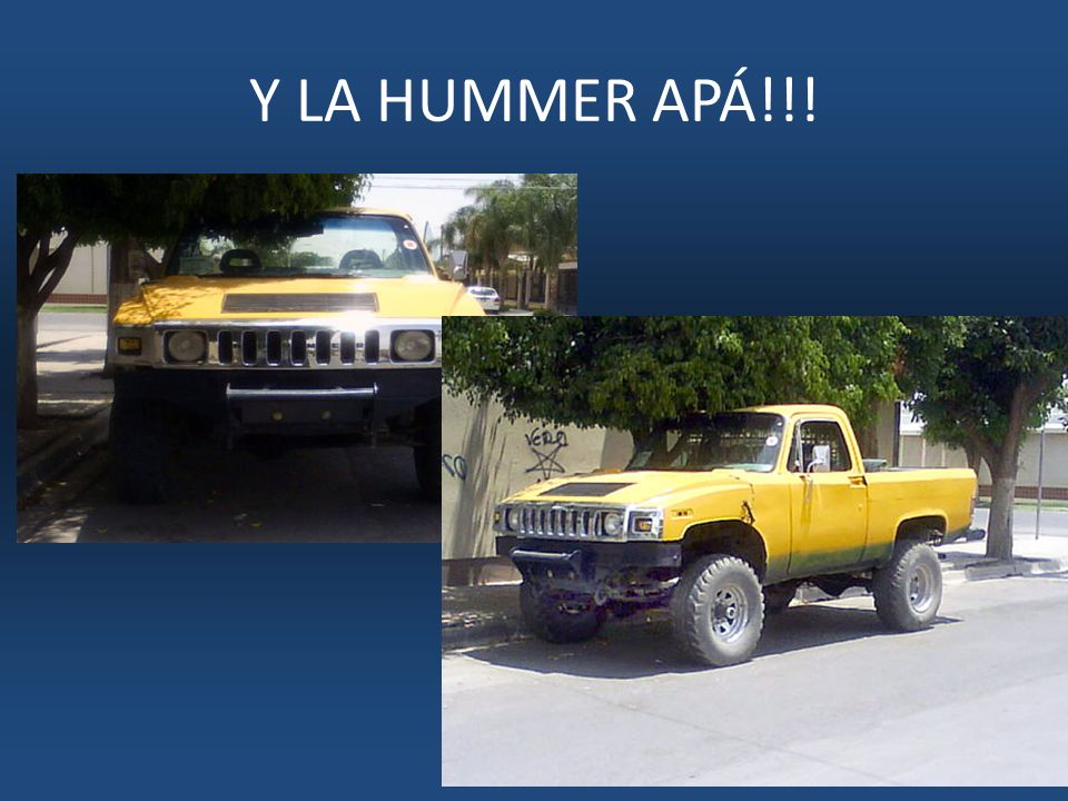 Y LA HUMMER APÁ!!!