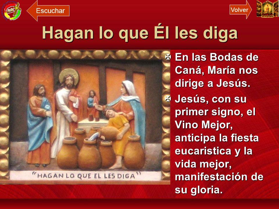 Escuchar Volver. Hagan lo que Él les diga. En las Bodas de Caná, María nos dirige a Jesús.