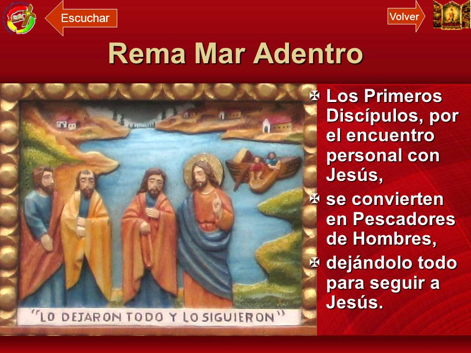 Escuchar Volver. Rema Mar Adentro. Los Primeros Discípulos, por el encuentro personal con Jesús, se convierten en Pescadores de Hombres,