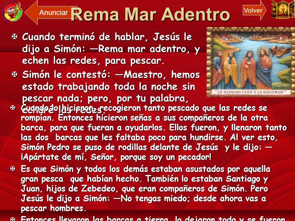 Anunciar Rema Mar Adentro. Volver. Cuando terminó de hablar, Jesús le dijo a Simón: —Rema mar adentro, y echen las redes, para pescar.