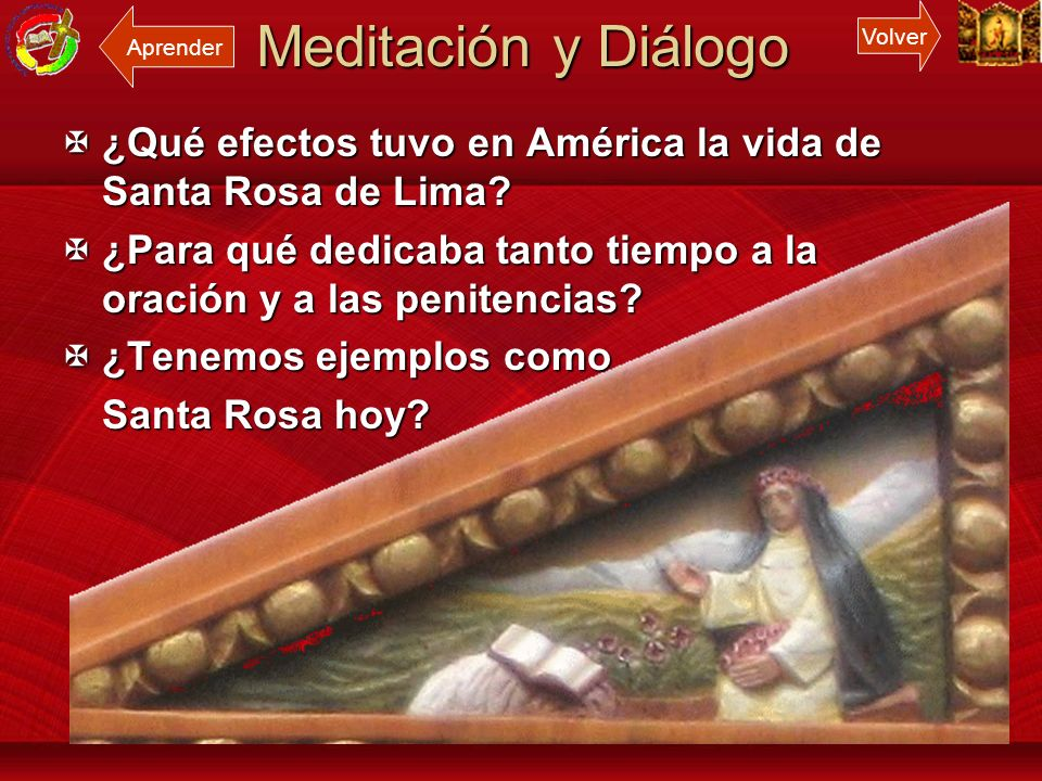 Meditación y Diálogo Aprender. Volver. ¿Qué efectos tuvo en América la vida de Santa Rosa de Lima
