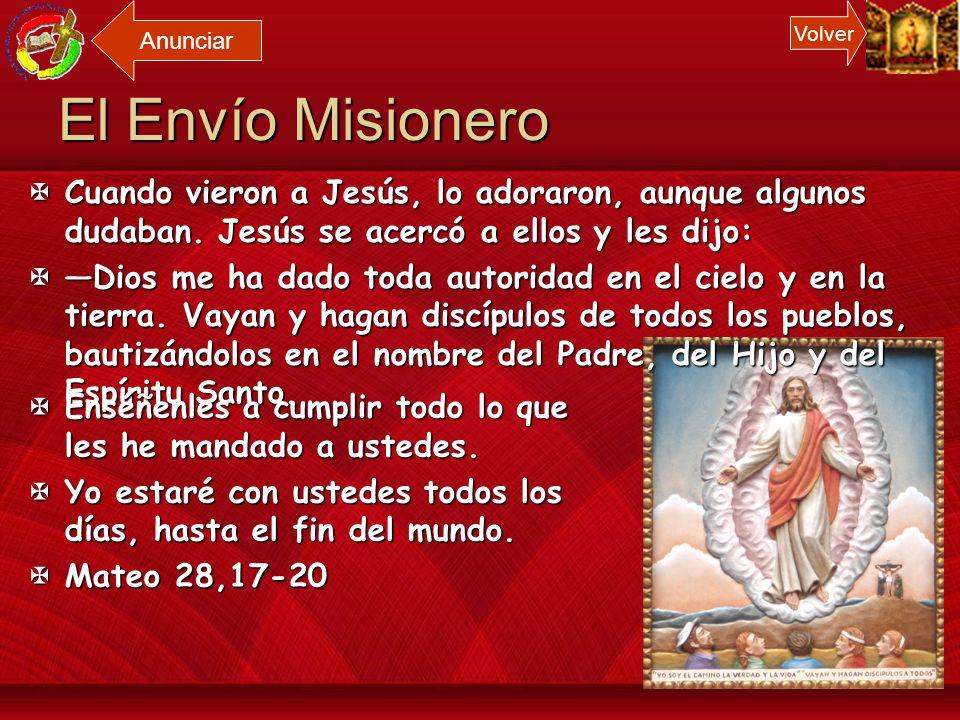 Anunciar Volver. El Envío Misionero. Cuando vieron a Jesús, lo adoraron, aunque algunos dudaban. Jesús se acercó a ellos y les dijo: