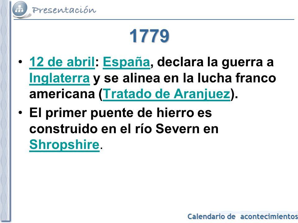 1779 12 de abril: España, declara la guerra a Inglaterra y se alinea en la lucha franco americana (Tratado de Aranjuez).