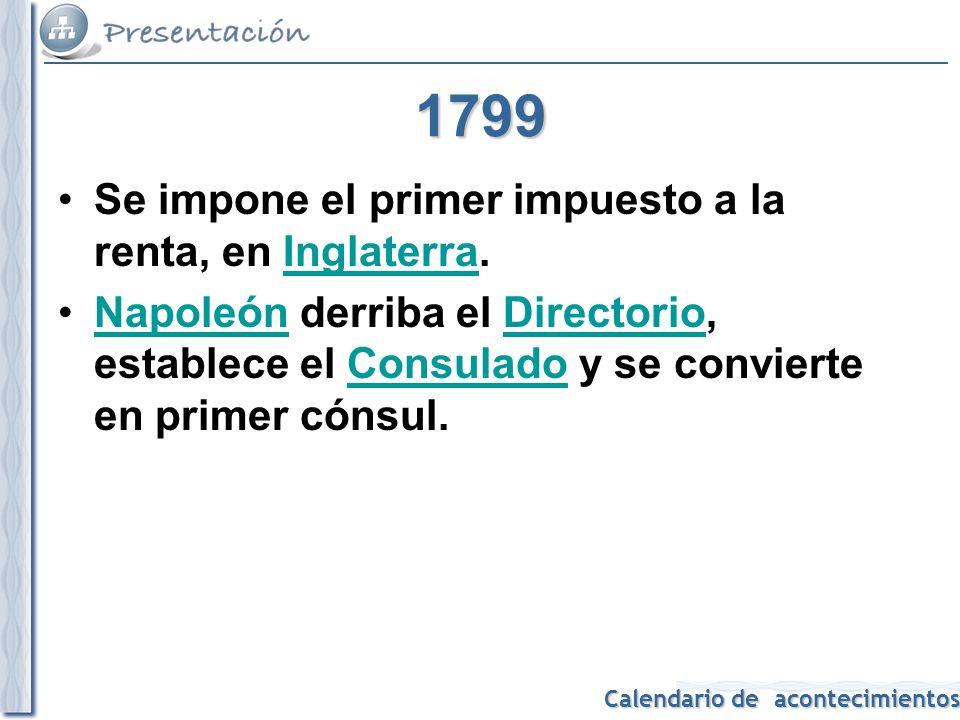 1799 Se impone el primer impuesto a la renta, en Inglaterra.