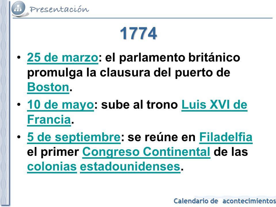 1774 25 de marzo: el parlamento británico promulga la clausura del puerto de Boston. 10 de mayo: sube al trono Luis XVI de Francia.