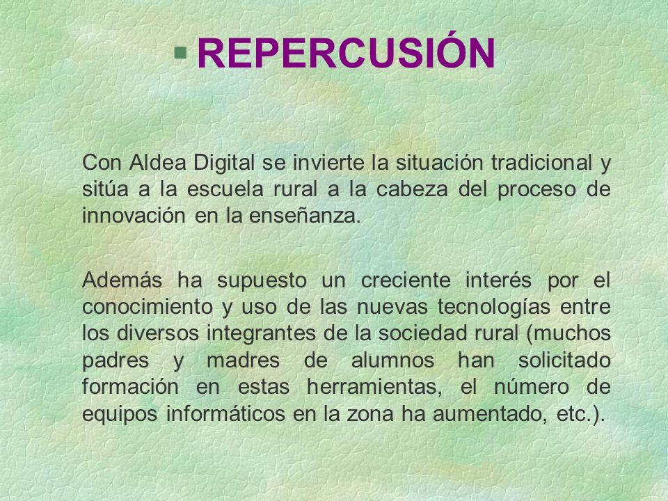 REPERCUSIÓNCon Aldea Digital se invierte la situación tradicional y sitúa a la escuela rural a la cabeza del proceso de innovación en la enseñanza.