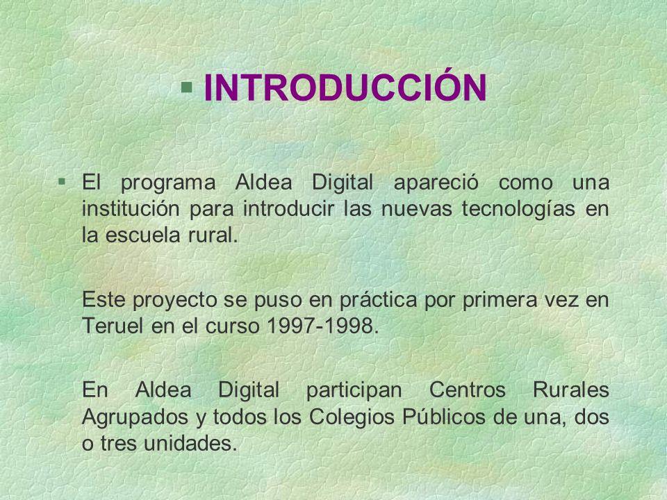 INTRODUCCIÓN El programa Aldea Digital apareció como una institución para introducir las nuevas tecnologías en la escuela rural.