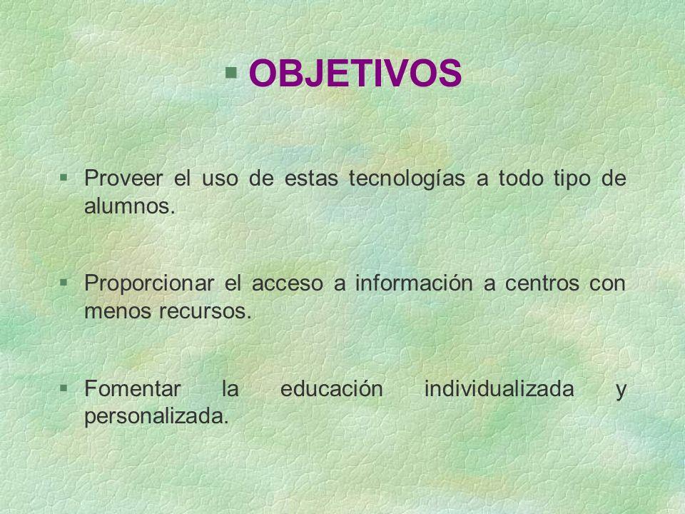 OBJETIVOS Proveer el uso de estas tecnologías a todo tipo de alumnos.