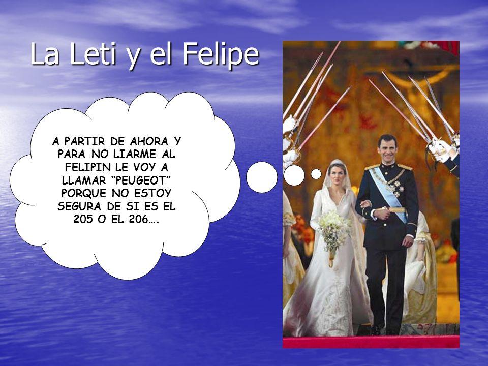 La Leti y el Felipe A PARTIR DE AHORA Y PARA NO LIARME AL FELIPIN LE VOY A LLAMAR PEUGEOT PORQUE NO ESTOY SEGURA DE SI ES EL 205 O EL 206….