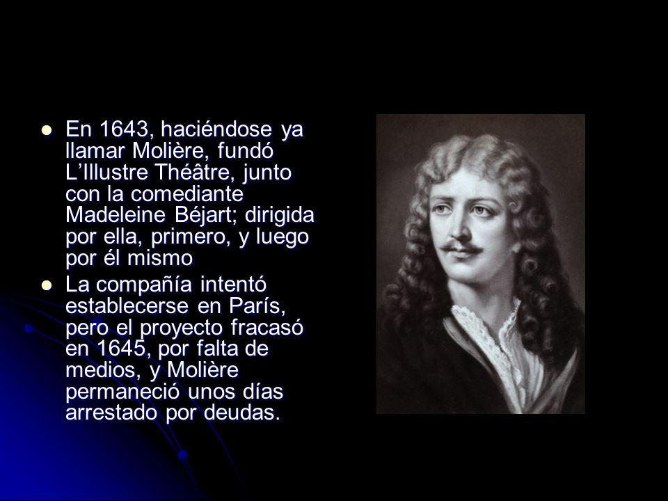 En 1643, haciéndose ya llamar Molière, fundó L'Illustre Théâtre, junto con la comediante Madeleine Béjart; dirigida por ella, primero, y luego por él mismo