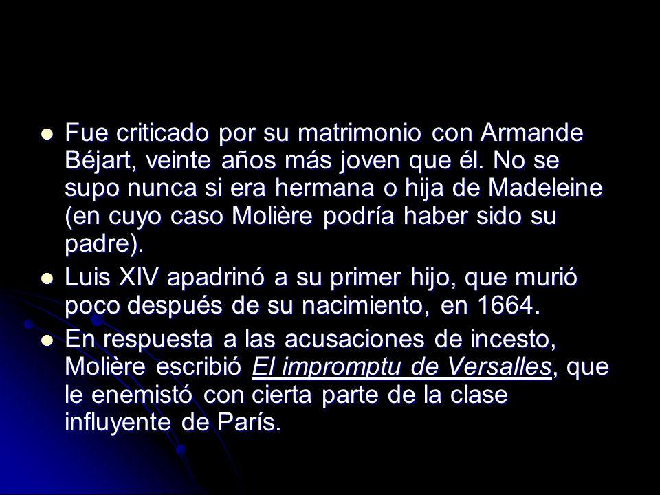 Fue criticado por su matrimonio con Armande Béjart, veinte años más joven que él. No se supo nunca si era hermana o hija de Madeleine (en cuyo caso Molière podría haber sido su padre).
