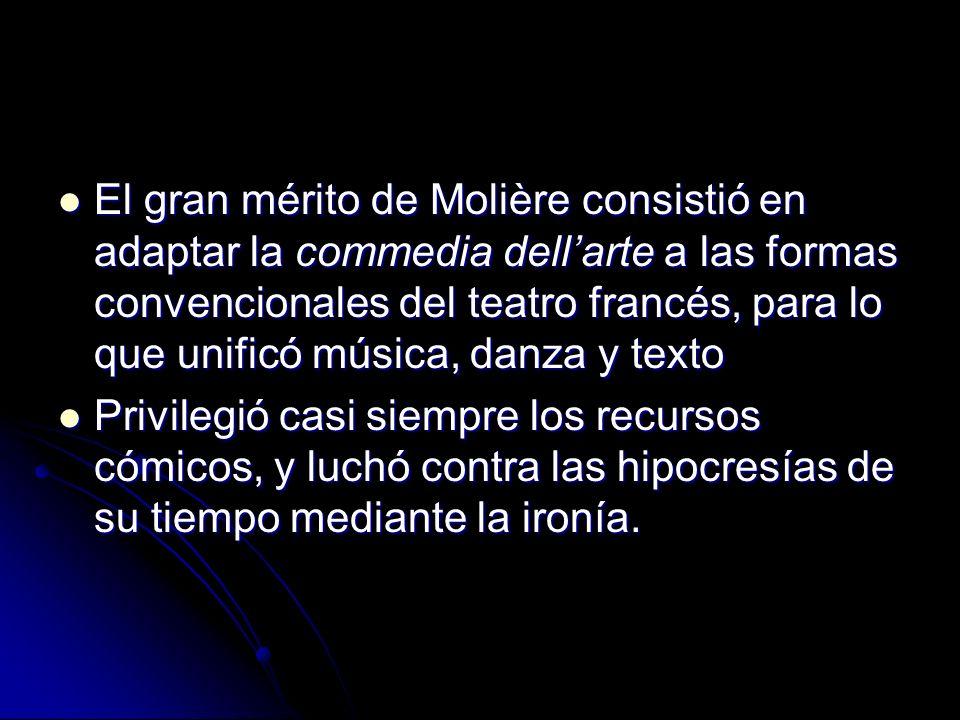 El gran mérito de Molière consistió en adaptar la commedia dell'arte a las formas convencionales del teatro francés, para lo que unificó música, danza y texto