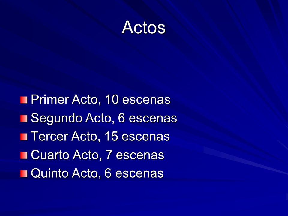 Actos Primer Acto, 10 escenas Segundo Acto, 6 escenas