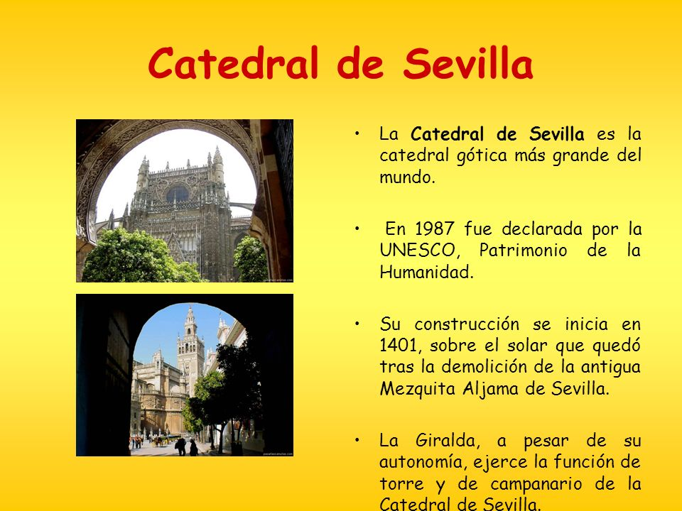 Catedral de Sevilla La Catedral de Sevilla es la catedral gótica más grande del mundo.