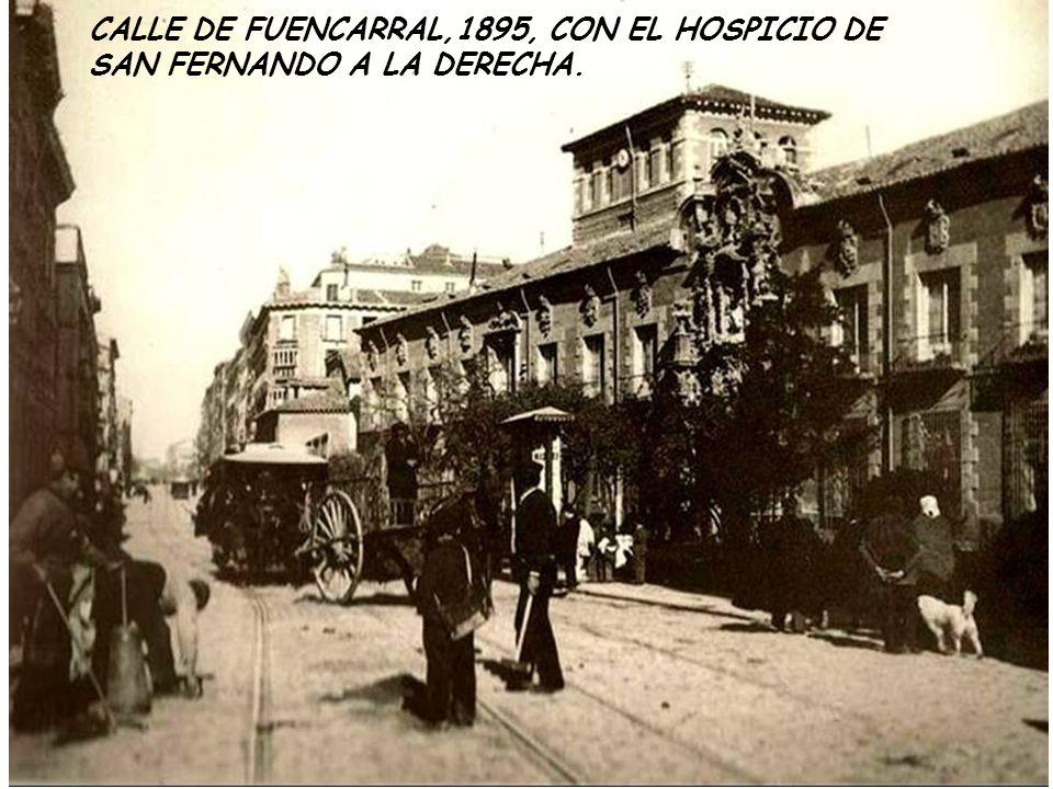 CALLE DE FUENCARRAL,1895, CON EL HOSPICIO DE SAN FERNANDO A LA DERECHA.