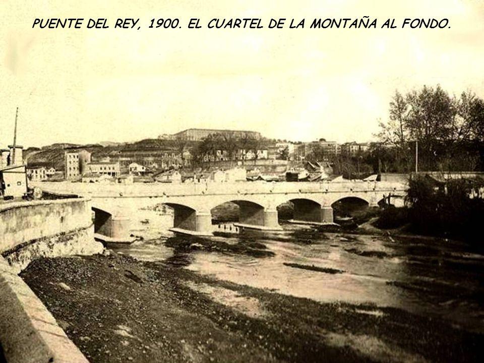 PUENTE DEL REY, 1900. EL CUARTEL DE LA MONTAÑA AL FONDO.