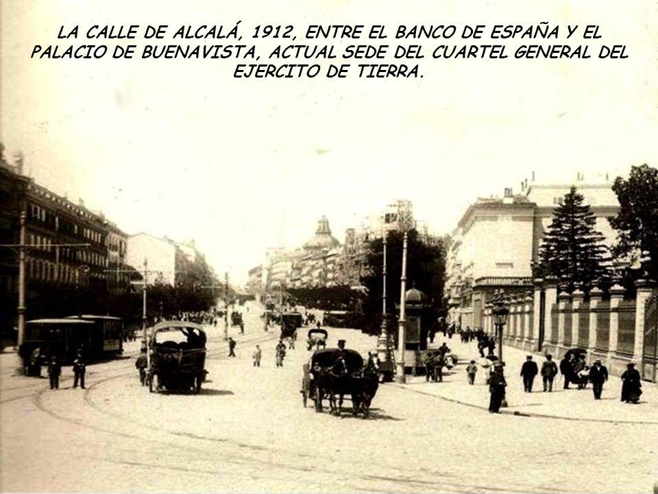 LA CALLE DE ALCALÁ, 1912, ENTRE EL BANCO DE ESPAÑA Y EL PALACIO DE BUENAVISTA, ACTUAL SEDE DEL CUARTEL GENERAL DEL EJERCITO DE TIERRA.