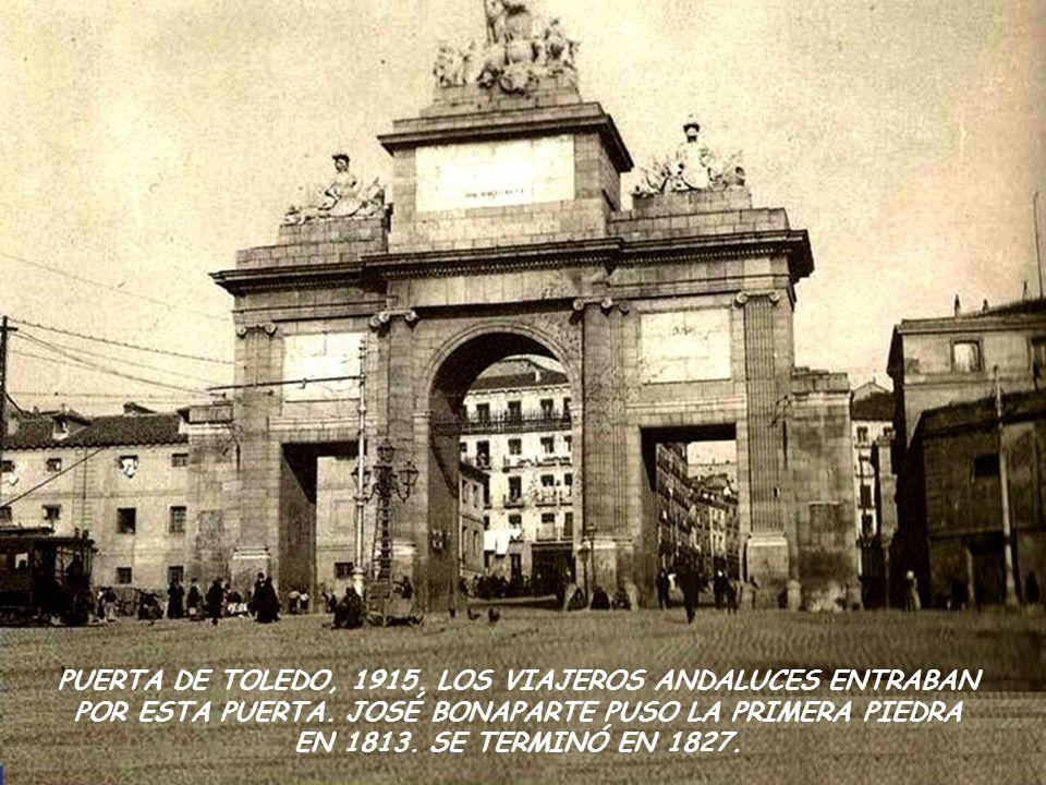 PUERTA DE TOLEDO, 1915. LOS VIAJEROS ANDALUCES ENTRABAN POR ESTA PUERTA.