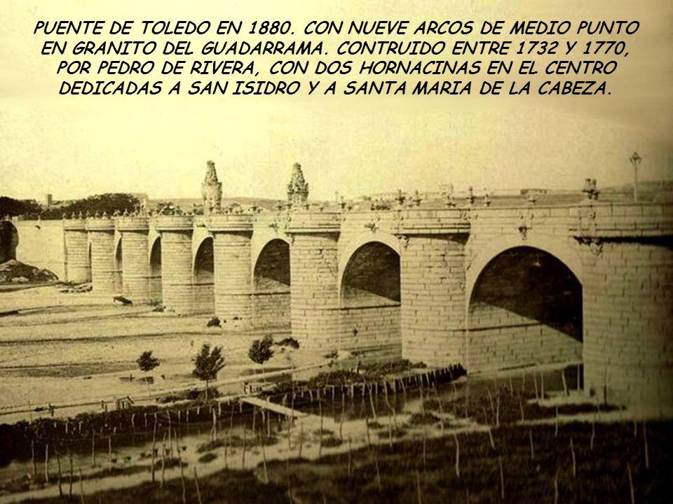 PUENTE DE TOLEDO EN 1880. CON NUEVE ARCOS DE MEDIO PUNTO EN GRANITO DEL GUADARRAMA.