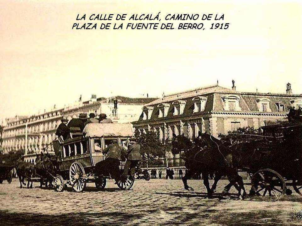 LA CALLE DE ALCALÁ, CAMINO DE LA PLAZA DE LA FUENTE DEL BERRO, 1915