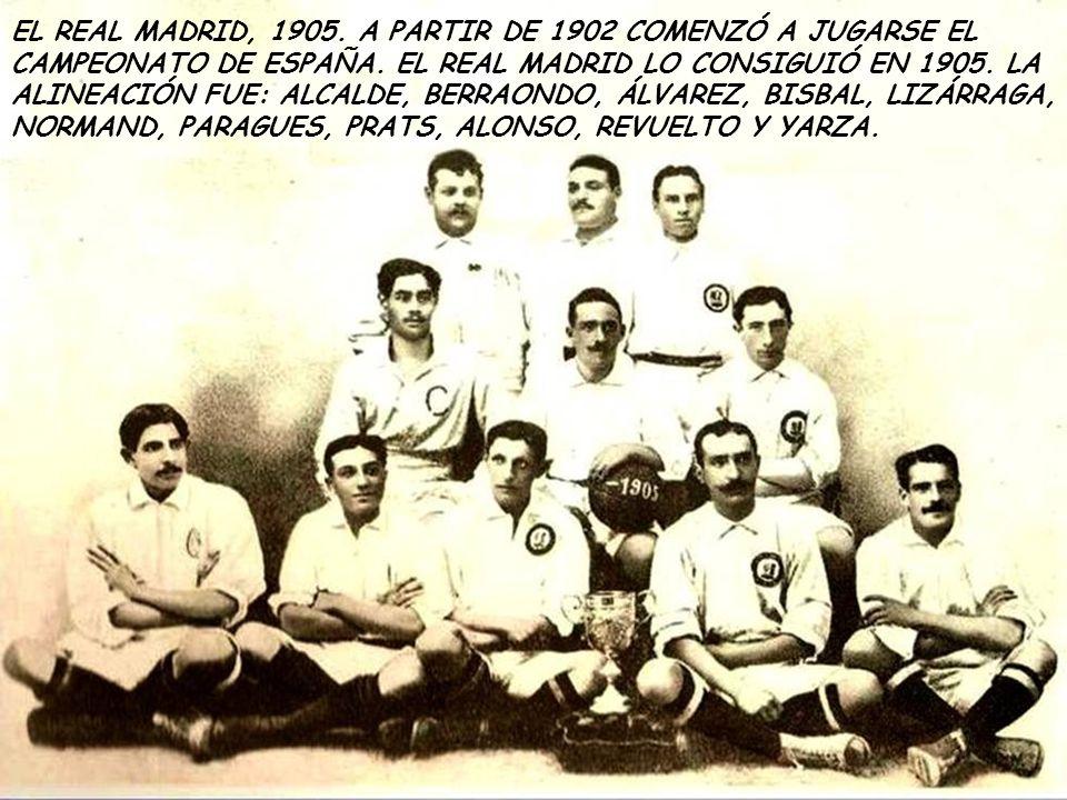 EL REAL MADRID, 1905. A PARTIR DE 1902 COMENZÓ A JUGARSE EL CAMPEONATO DE ESPAÑA.