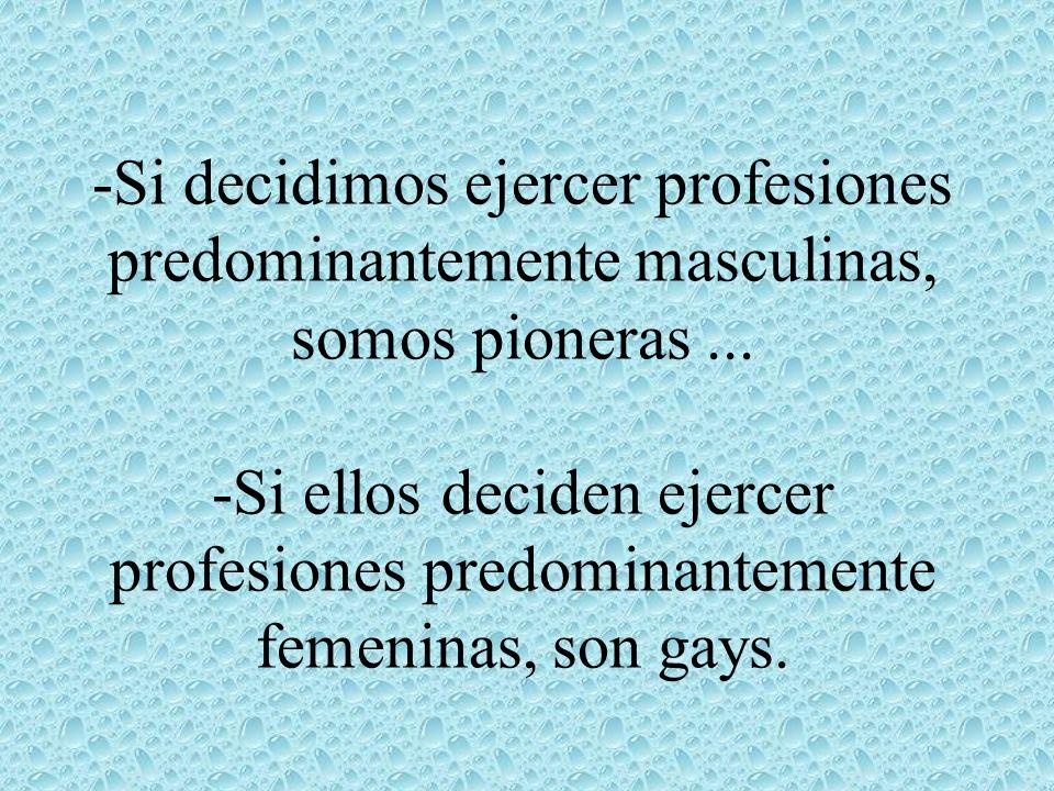-Si decidimos ejercer profesiones predominantemente masculinas, somos pioneras ...