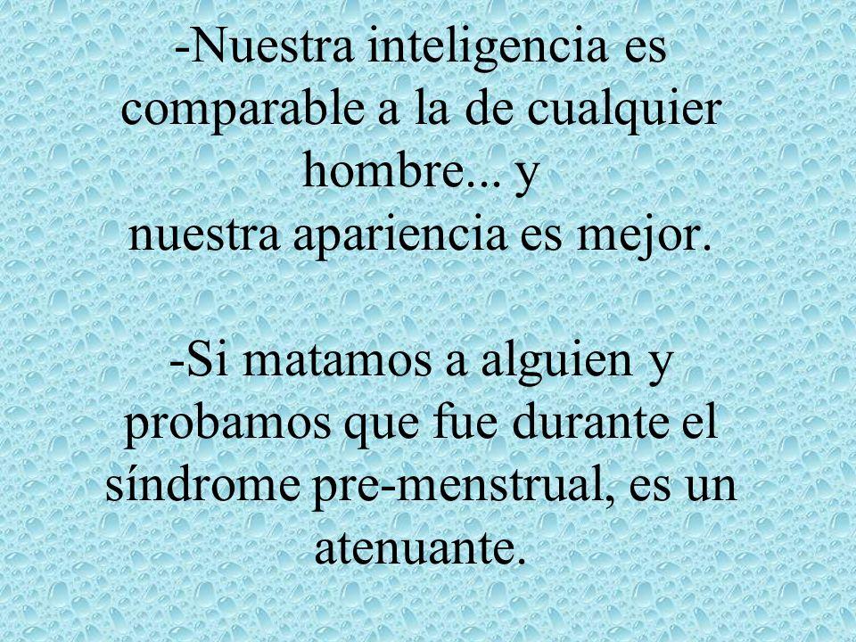 -Nuestra inteligencia es comparable a la de cualquier hombre