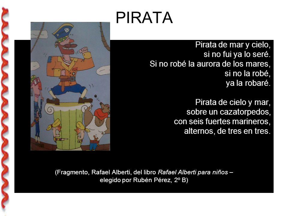 PIRATA Pirata de mar y cielo, si no fui ya lo seré.