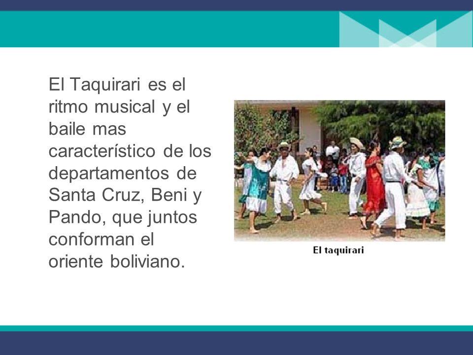 El Taquirari es el ritmo musical y el baile mas característico de los departamentos de Santa Cruz, Beni y Pando, que juntos conforman el oriente boliviano.