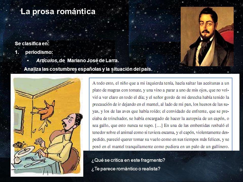 La prosa romántica Se clasifica en: periodismo: