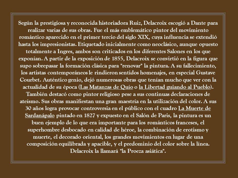 Según la prestigiosa y reconocida historiadora Ruiz, Delacroix escogió a Dante para realizar varias de sus obras.