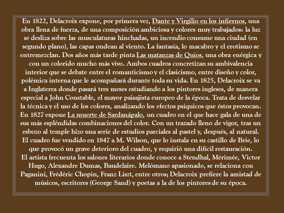 En 1822, Delacroix expone, por primera vez, Dante y Virgilio en los infiernos, una obra llena de fuerza, de una composición ambiciosa y colores muy trabajados: la luz se desliza sobre las musculaturas hinchadas, un incendio consume una ciudad (en segundo plano), las capas ondean al viento.
