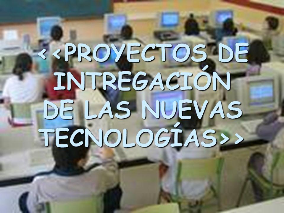<<PROYECTOS DE INTREGACIÓN DE LAS NUEVAS TECNOLOGÍAS>>