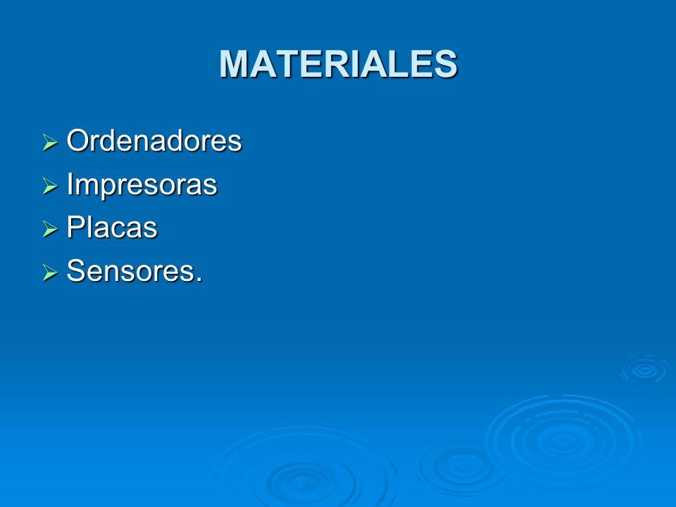 MATERIALES Ordenadores Impresoras Placas Sensores.