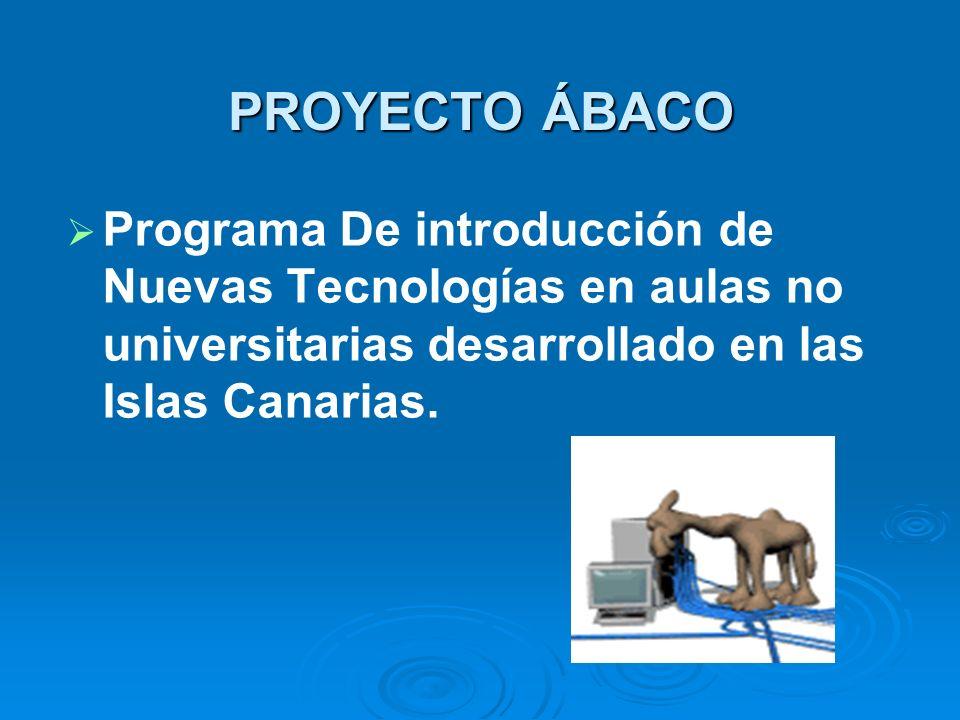 PROYECTO ÁBACO Programa De introducción de Nuevas Tecnologías en aulas no universitarias desarrollado en las Islas Canarias.