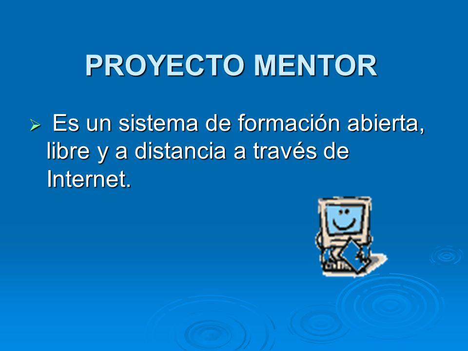 PROYECTO MENTOR Es un sistema de formación abierta, libre y a distancia a través de Internet.