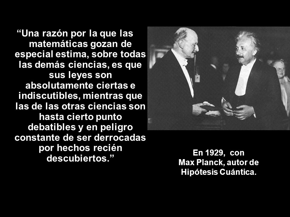 En 1929, con Max Planck, autor de Hipótesis Cuántica.
