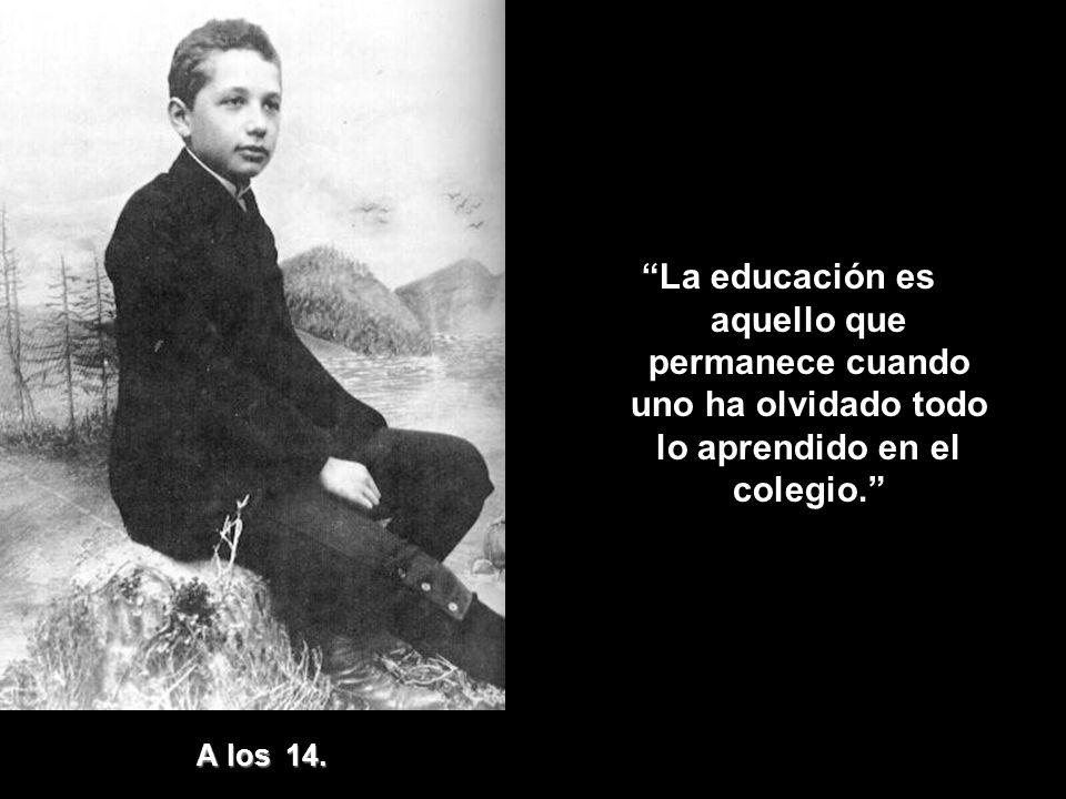 La educación es aquello que permanece cuando uno ha olvidado todo lo aprendido en el colegio.