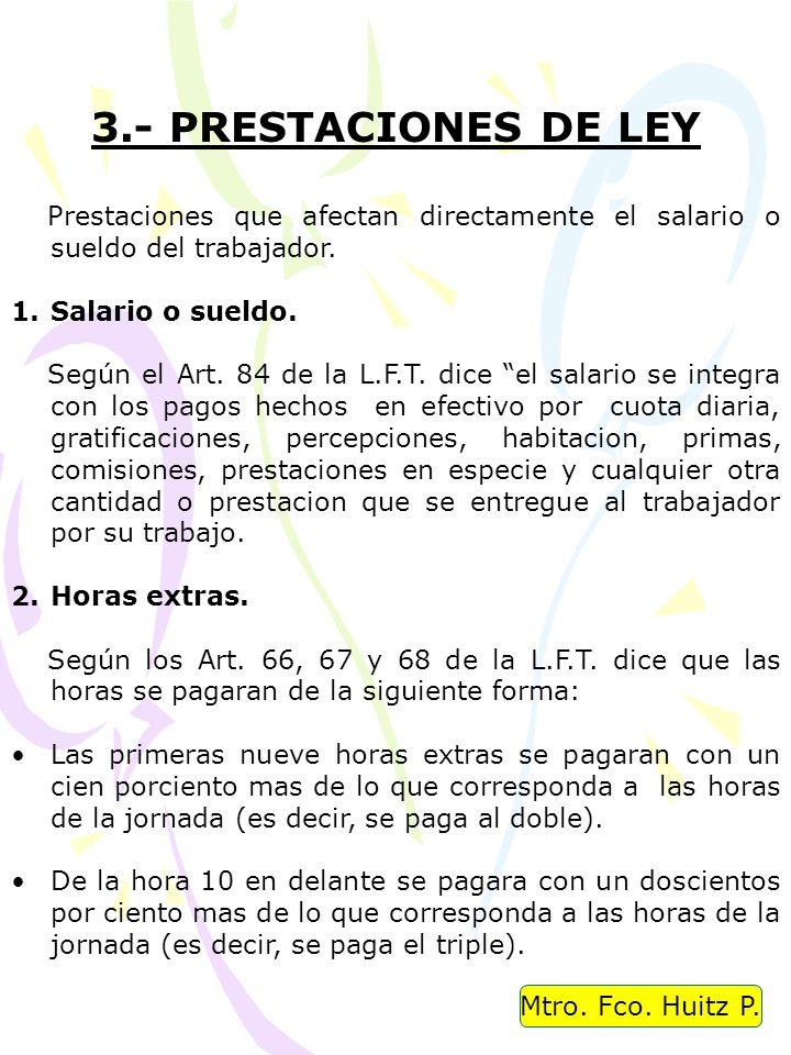 3.- PRESTACIONES DE LEY Prestaciones que afectan directamente el salario o sueldo del trabajador. Salario o sueldo.